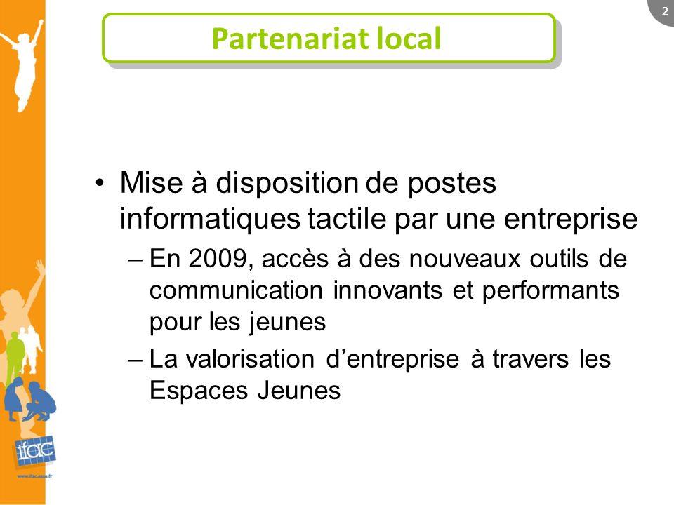 Partenariat local 2 Mise à disposition de postes informatiques tactile par une entreprise –En 2009, accès à des nouveaux outils de communication innov