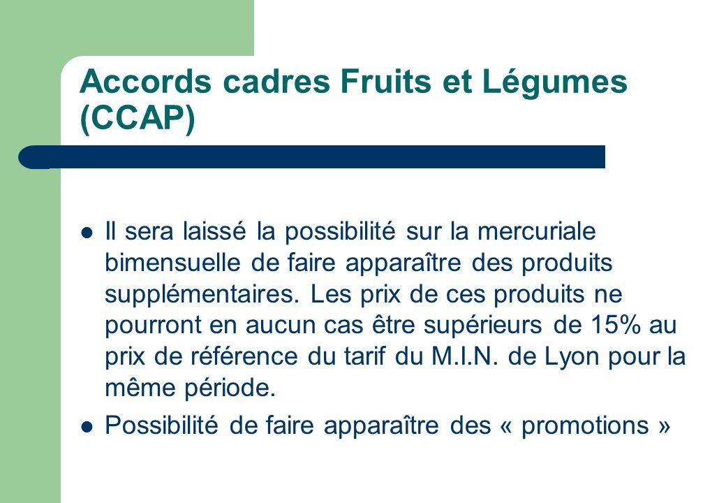 Accords cadres Fruits et Légumes (CCAP) Il sera laissé la possibilité sur la mercuriale bimensuelle de faire apparaître des produits supplémentaires.