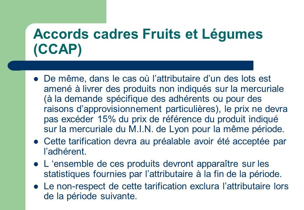 Accords cadres Fruits et Légumes (CCAP) De même, dans le cas où lattributaire dun des lots est amené à livrer des produits non indiqués sur la mercuri