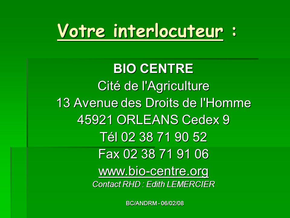BC/ANDRM - 06/02/08 Votre interlocuteur : BIO CENTRE Cité de l'Agriculture 13 Avenue des Droits de l'Homme 45921 ORLEANS Cedex 9 Tél 02 38 71 90 52 Fa