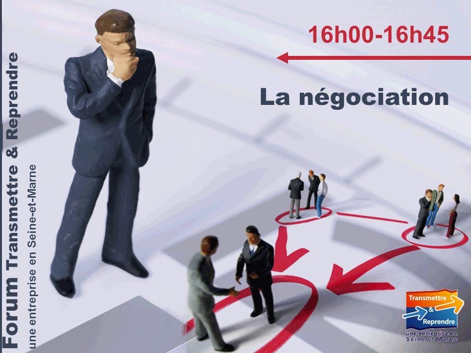 Forum « Transmettre & Reprendre une entreprise en Seine-et-Marne – 9 avril 2009 Forum Transmettre & Reprendre une entreprise en Seine-et-Marne 16h00-16h45 La négociation