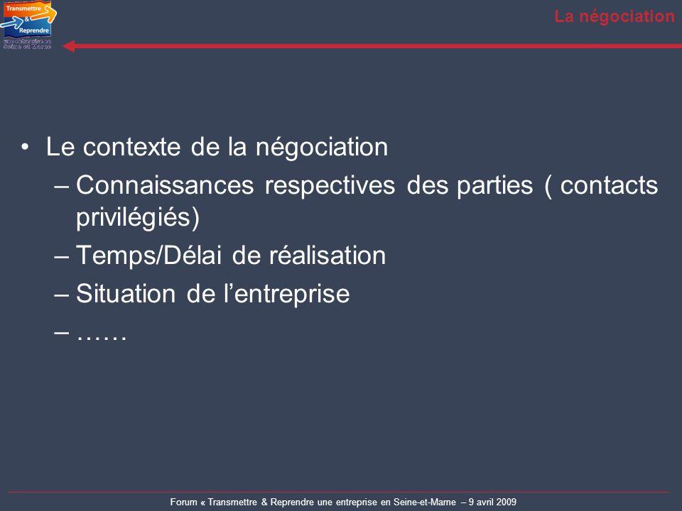 Forum « Transmettre & Reprendre une entreprise en Seine-et-Marne – 9 avril 2009 La négociation Le contexte de la négociation –Connaissances respective