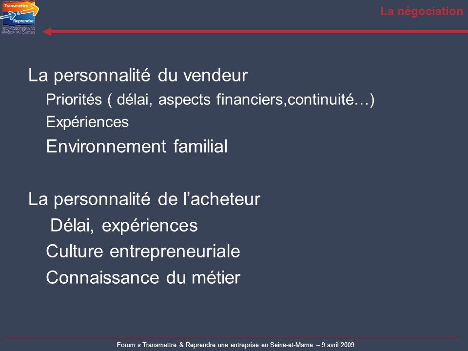 Forum « Transmettre & Reprendre une entreprise en Seine-et-Marne – 9 avril 2009 La négociation La personnalité du vendeur Priorités ( délai, aspects f