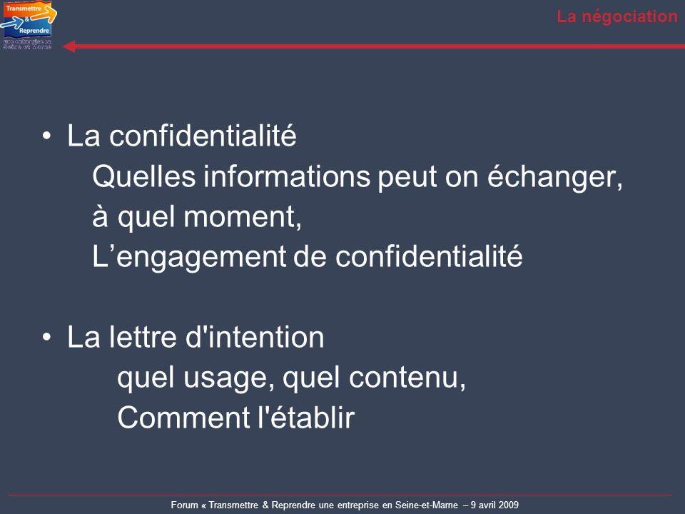 Forum « Transmettre & Reprendre une entreprise en Seine-et-Marne – 9 avril 2009 La négociation La confidentialité Quelles informations peut on échange