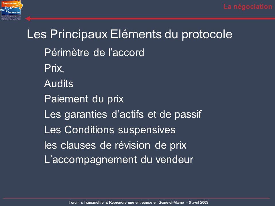 Forum « Transmettre & Reprendre une entreprise en Seine-et-Marne – 9 avril 2009 La négociation Les Principaux Eléments du protocole Périmètre de lacco