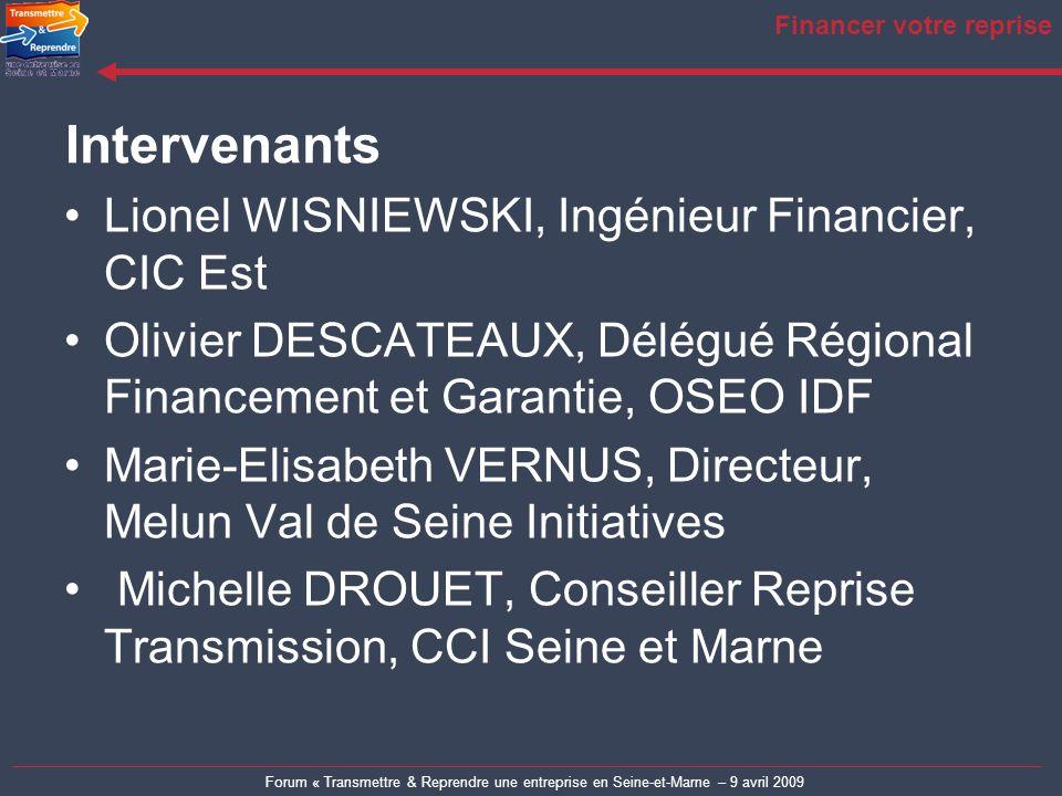 Forum « Transmettre & Reprendre une entreprise en Seine-et-Marne – 9 avril 2009 Financer votre reprise Lionel WISNIEWSKI, Ingénieur Financier, CIC Est