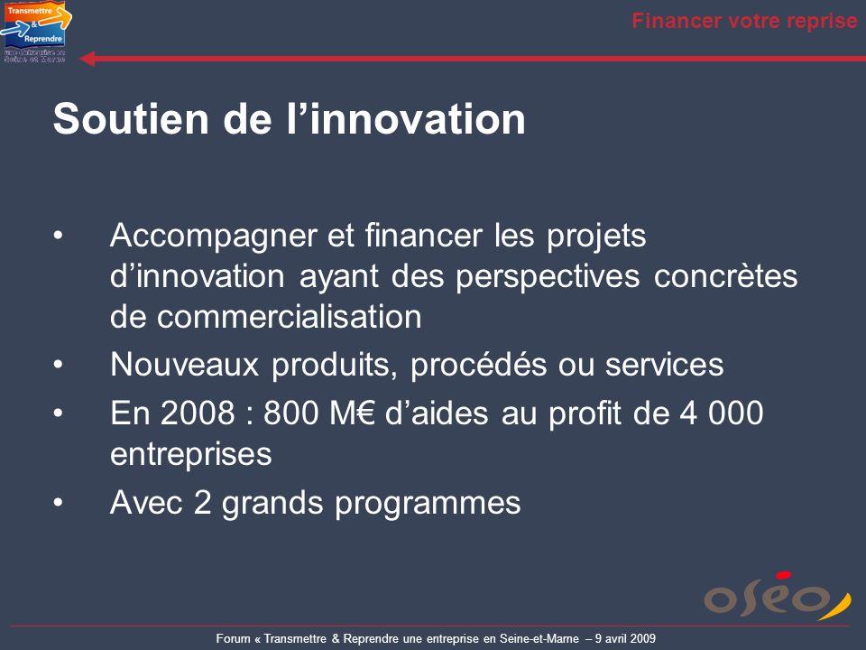 Forum « Transmettre & Reprendre une entreprise en Seine-et-Marne – 9 avril 2009 Financer votre reprise Soutien de linnovation Accompagner et financer