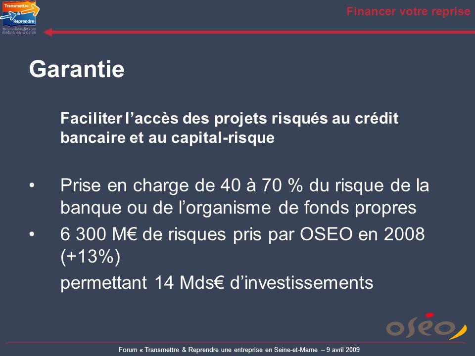 Forum « Transmettre & Reprendre une entreprise en Seine-et-Marne – 9 avril 2009 Financer votre reprise Garantie Faciliter laccès des projets risqués a