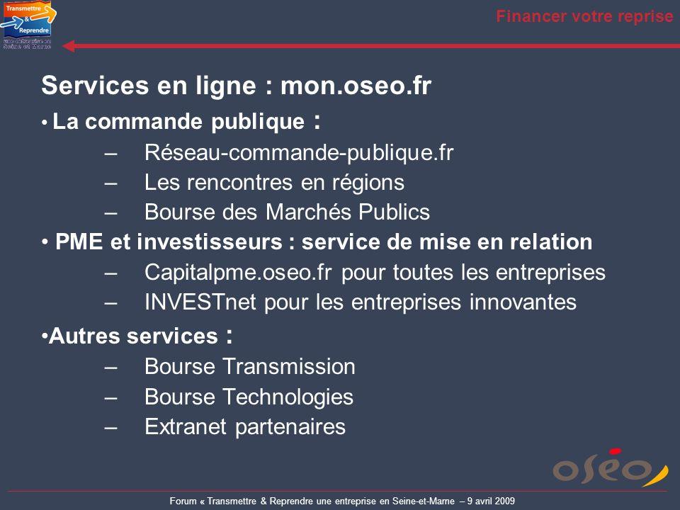 Forum « Transmettre & Reprendre une entreprise en Seine-et-Marne – 9 avril 2009 Financer votre reprise Services en ligne : mon.oseo.fr La commande pub