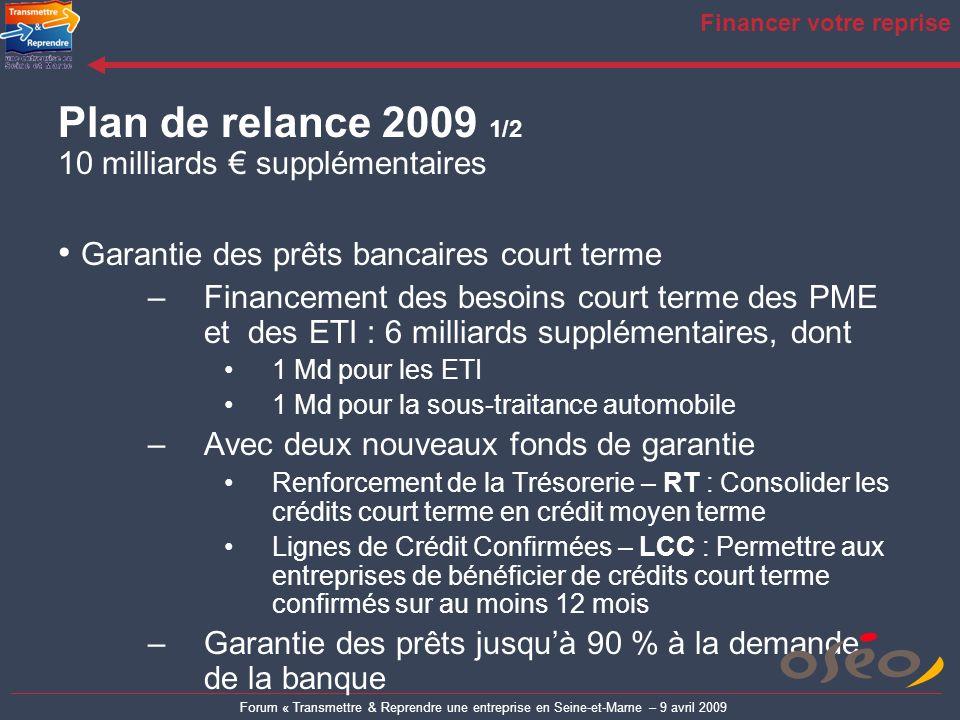Forum « Transmettre & Reprendre une entreprise en Seine-et-Marne – 9 avril 2009 Financer votre reprise Plan de relance 2009 1/2 10 milliards supplémen