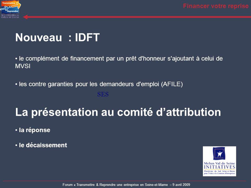 Forum « Transmettre & Reprendre une entreprise en Seine-et-Marne – 9 avril 2009 Financer votre reprise Nouveau : IDFT le complément de financement par
