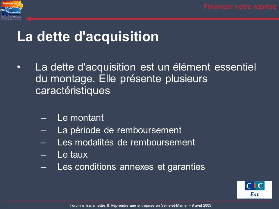 Forum « Transmettre & Reprendre une entreprise en Seine-et-Marne – 9 avril 2009 Financer votre reprise La dette d'acquisition La dette d'acquisition e