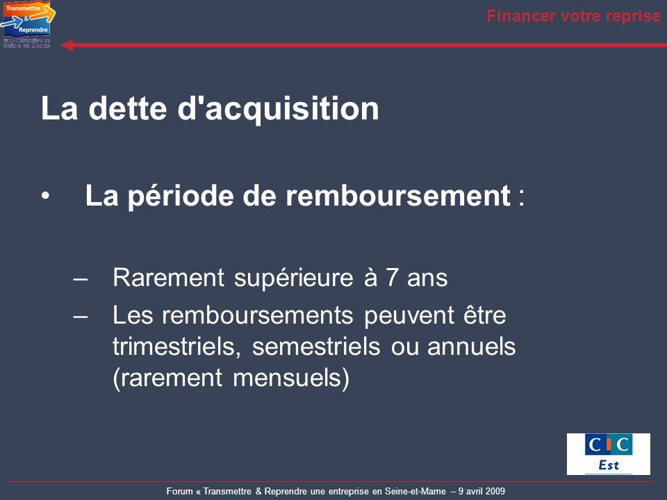 Forum « Transmettre & Reprendre une entreprise en Seine-et-Marne – 9 avril 2009 Financer votre reprise La dette d'acquisition La période de remboursem