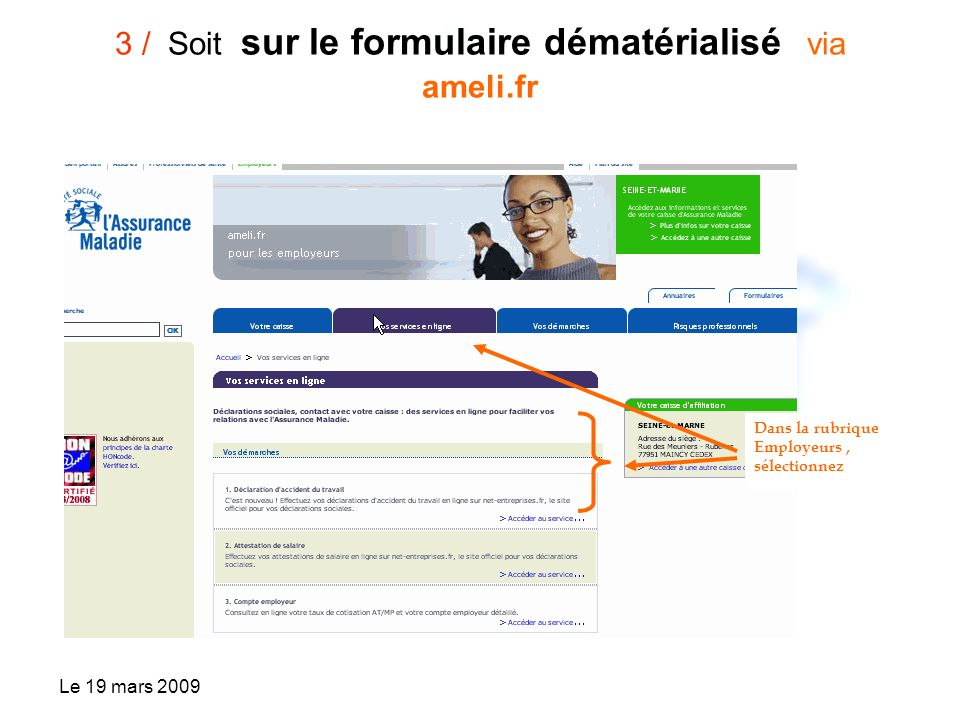 Le 19 mars 2009 3 / Soit sur le formulaire dématérialisé via ameli.fr Dans la rubrique Employeurs, sélectionnez
