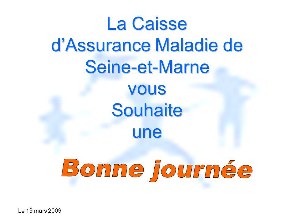 Le 19 mars 2009 La Caisse dAssurance Maladie de Seine-et-MarnevousSouhaiteune