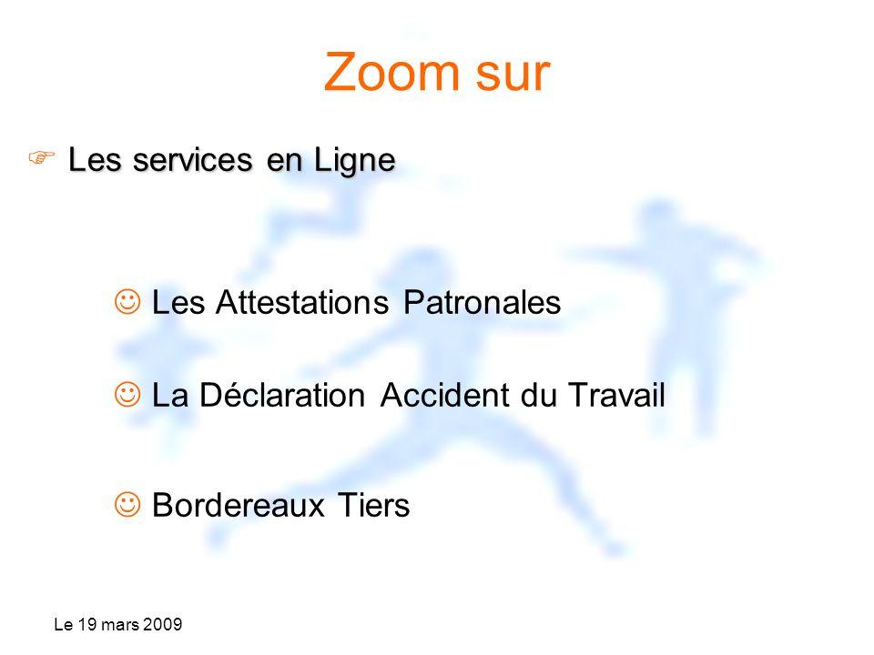 Le 19 mars 2009 Zoom sur Les services en Ligne Les Attestations Patronales La Déclaration Accident du Travail Bordereaux Tiers
