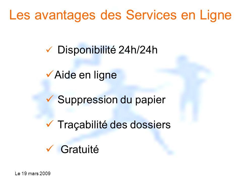 Le 19 mars 2009 Disponibilité 24h/24h Aide en ligne Suppression du papier Traçabilité des dossiers Gratuité Les avantages des Services en Ligne