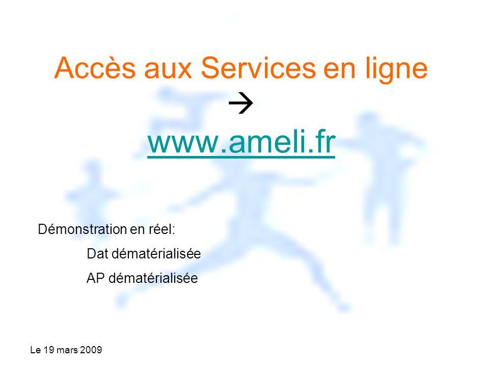 Le 19 mars 2009 Accès aux Services en ligne www.ameli.fr www.ameli.fr Démonstration en réel: Dat dématérialisée AP dématérialisée
