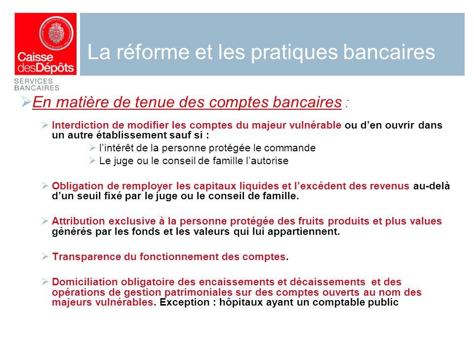 La réforme et les pratiques bancaires En matière de tenue des comptes bancaires : Interdiction de modifier les comptes du majeur vulnérable ou den ouv