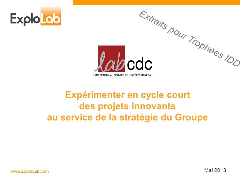 www.ExploLab.com Mai 2013 Expérimenter en cycle court des projets innovants au service de la stratégie du Groupe Extraits pour Trophées IDD