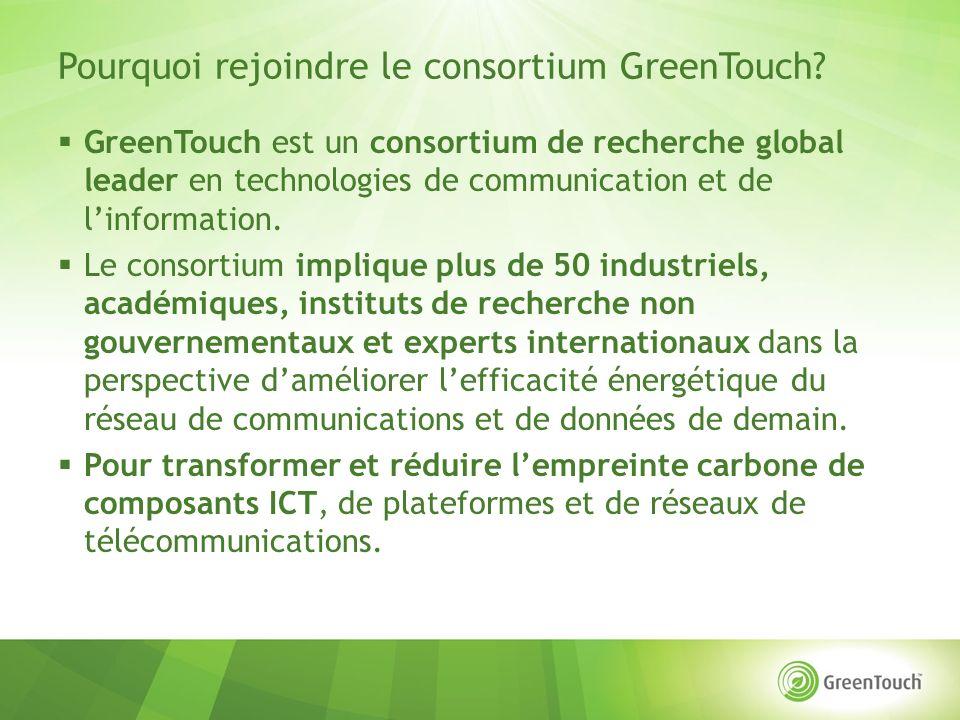 Pourquoi rejoindre le consortium GreenTouch? GreenTouch est un consortium de recherche global leader en technologies de communication et de linformati