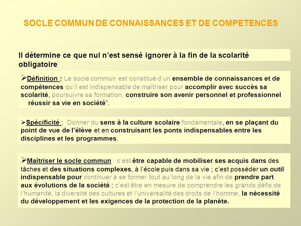 SOCLE COMMUN DE CONNAISSANCES ET DE COMPETENCES Il détermine ce que nul nest sensé ignorer à la fin de la scolarité obligatoire Définition : Le socle