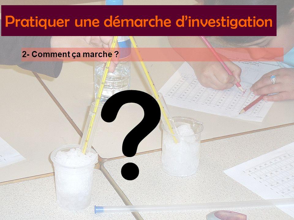 Pratiquer une démarche dinvestigation 2- Comment ça marche ? ?