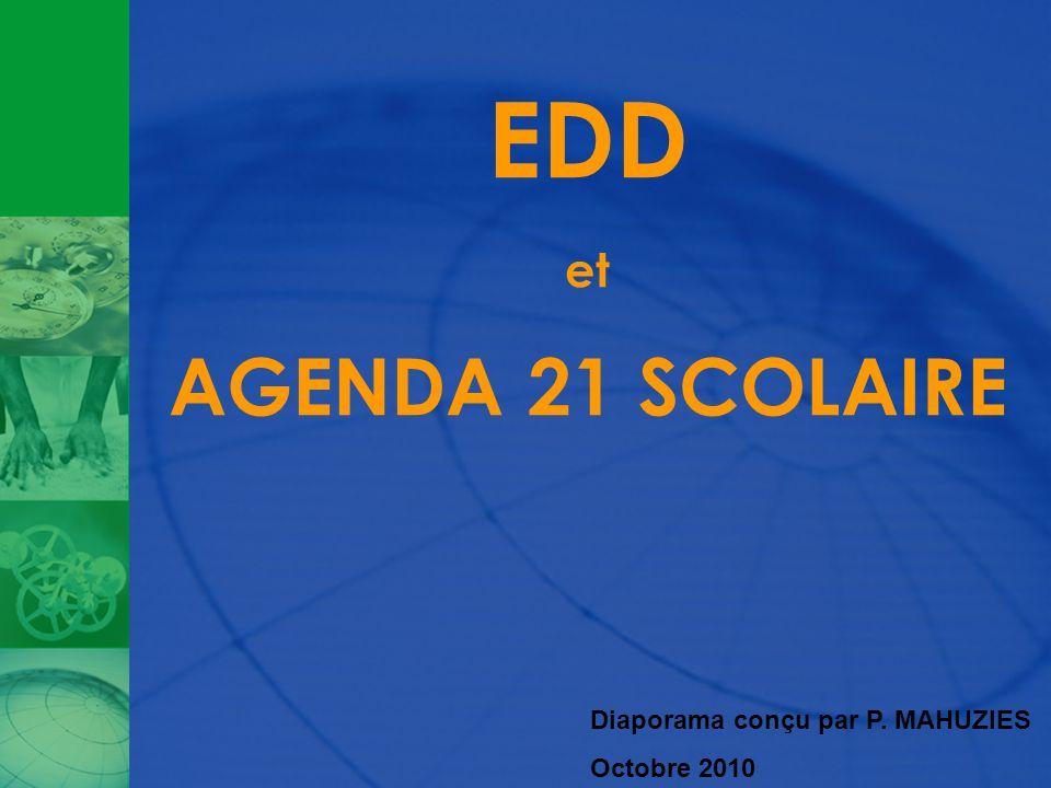 EDD et AGENDA 21 SCOLAIRE Diaporama conçu par P. MAHUZIES Octobre 2010