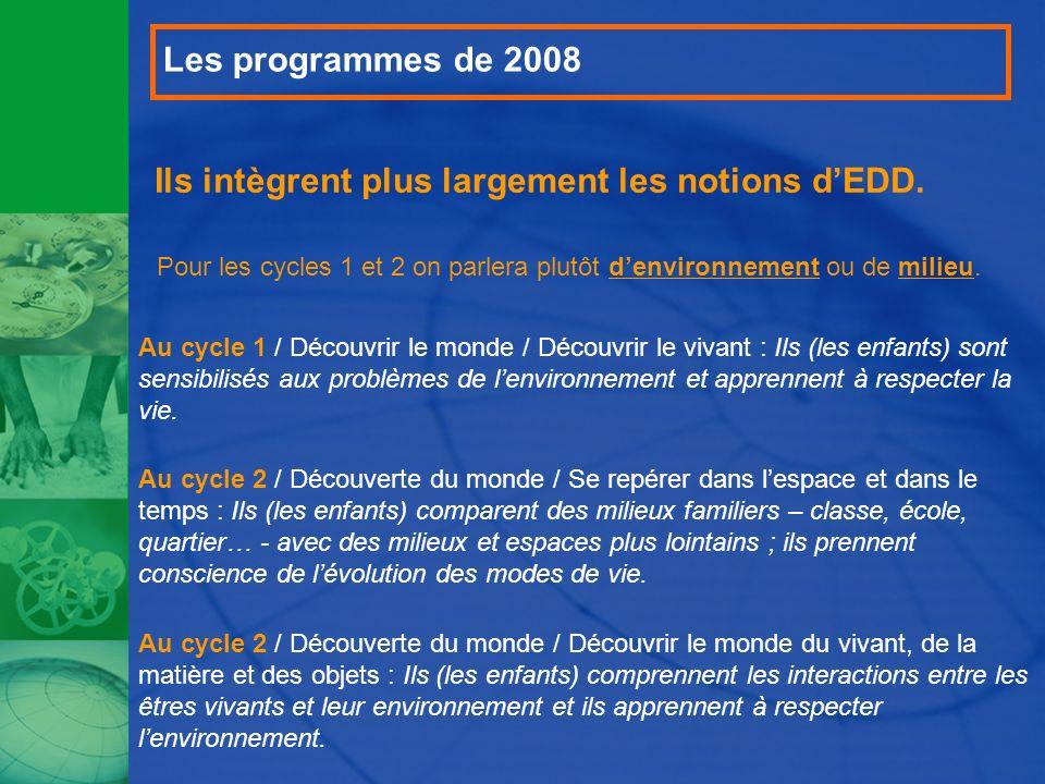 Ils intègrent plus largement les notions dEDD. Pour les cycles 1 et 2 on parlera plutôt denvironnement ou de milieu. Au cycle 1 / Découvrir le monde /