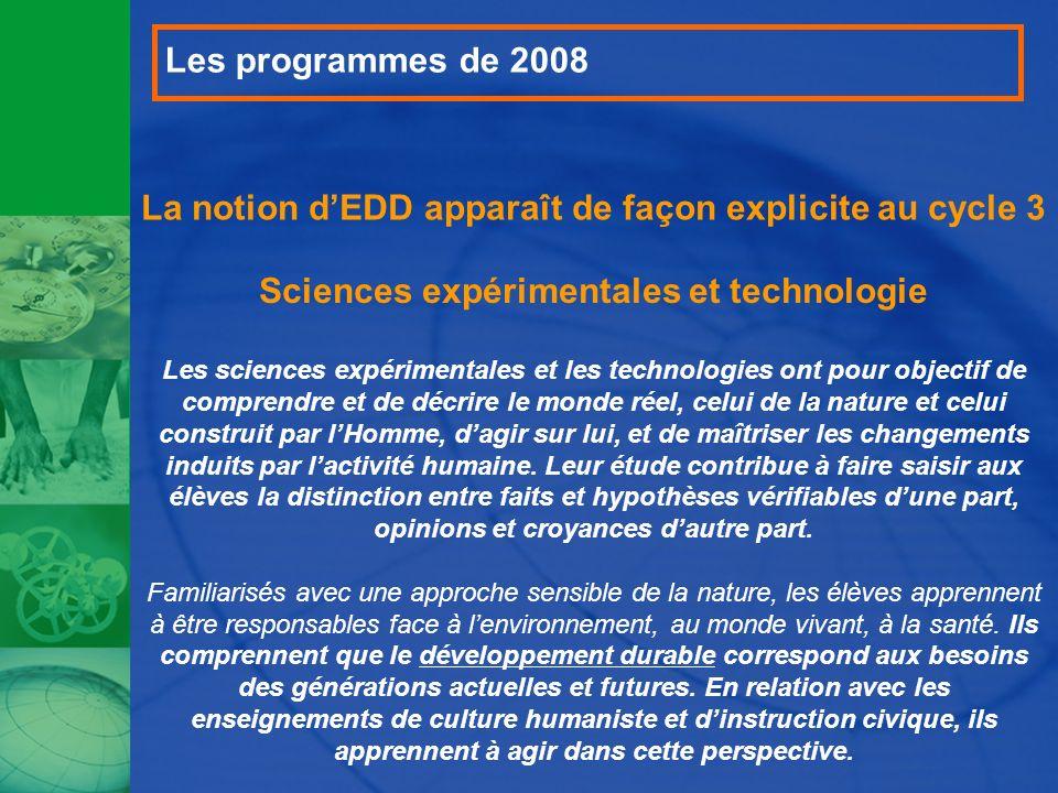 La notion dEDD apparaît de façon explicite au cycle 3 Sciences expérimentales et technologie Les sciences expérimentales et les technologies ont pour