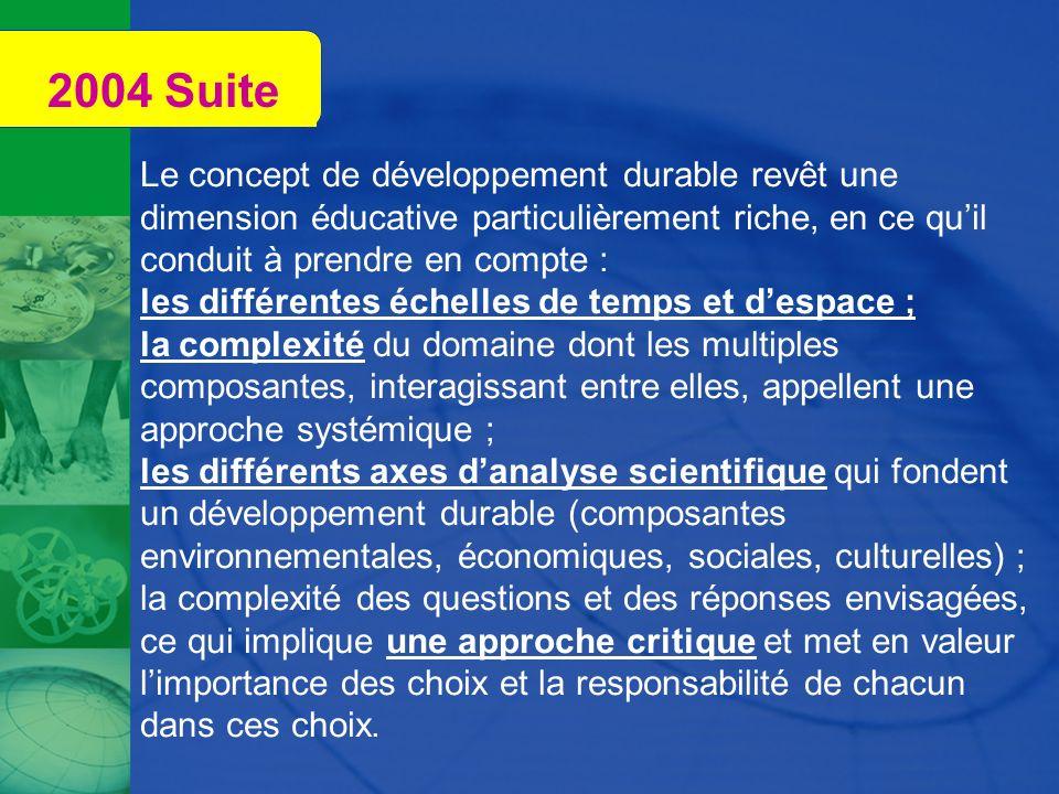 2004 Suite Le concept de développement durable revêt une dimension éducative particulièrement riche, en ce quil conduit à prendre en compte : les diff