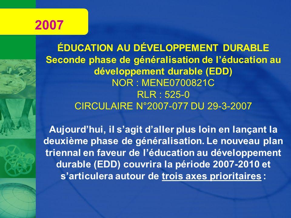 2007 ÉDUCATION AU DÉVELOPPEMENT DURABLE Seconde phase de généralisation de léducation au développement durable (EDD) NOR : MENE0700821C RLR : 525-0 CI