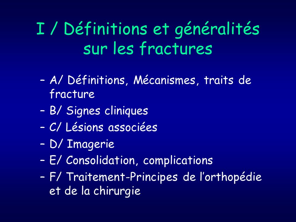 A / Définition Une fracture est une interruption de la continuité dun os complète ou incomplète Fractures traumatiques Fractures de stress Fractures pathologiques