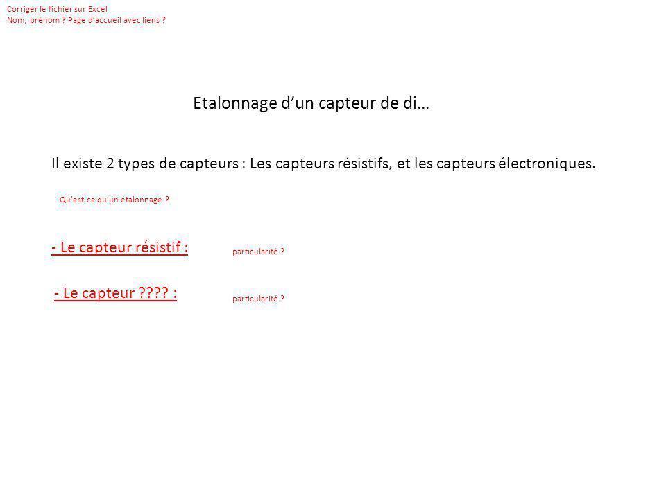 Etalonnage dun capteur de di… Il existe 2 types de capteurs : Les capteurs résistifs, et les capteurs électroniques. - Le capteur résistif : Corriger