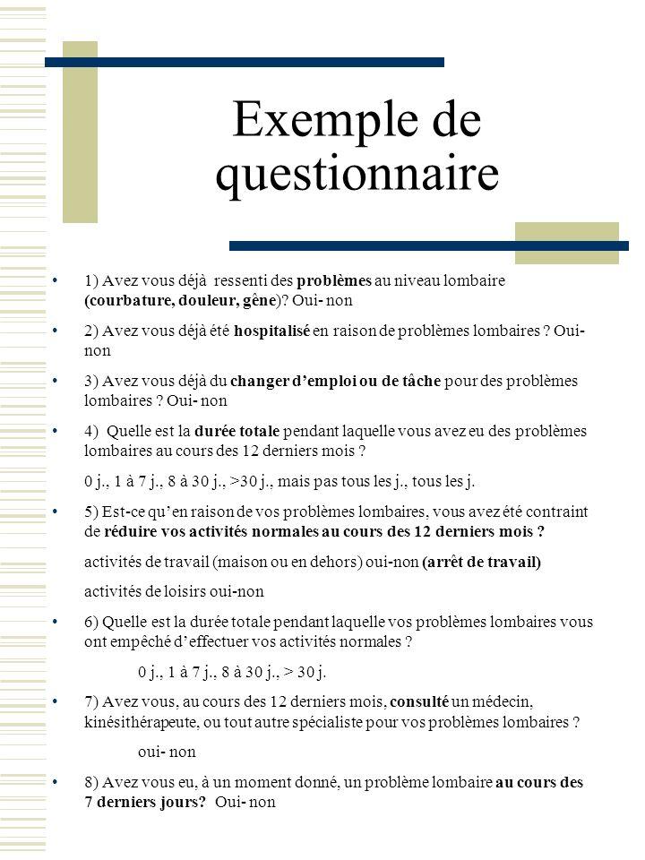 Exemple de questionnaire 1) Avez vous déjà ressenti des problèmes au niveau lombaire (courbature, douleur, gêne)? Oui- non 2) Avez vous déjà été hospi