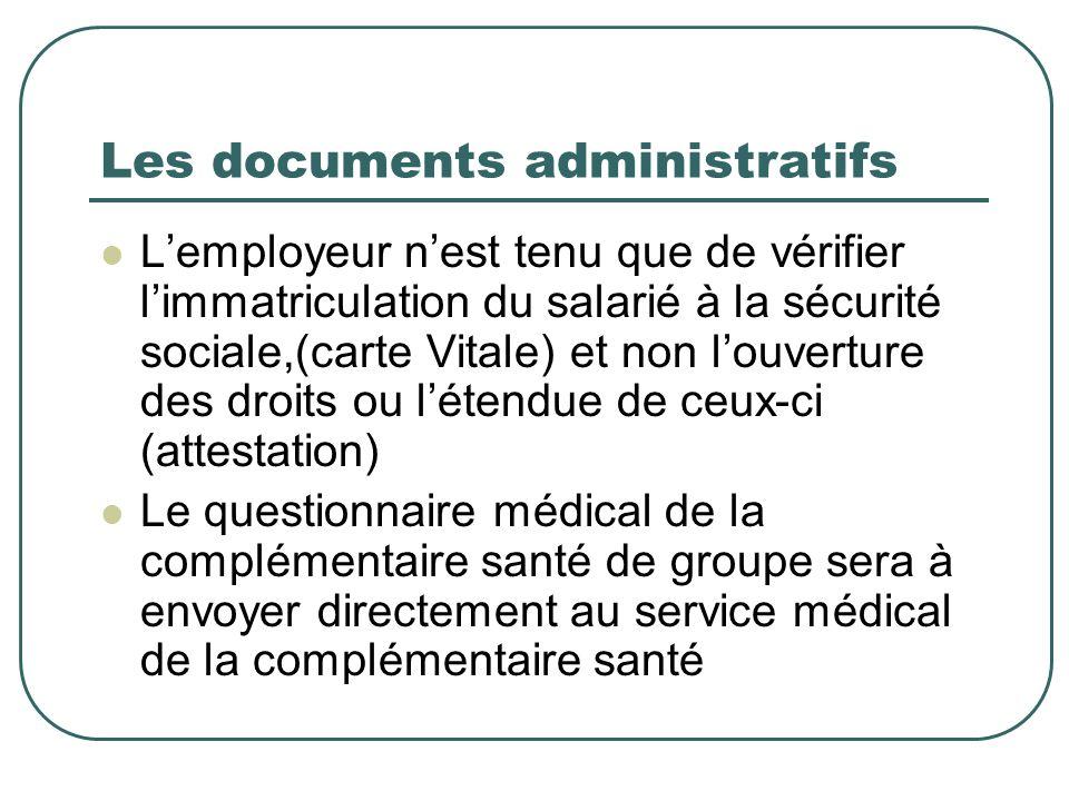 Les documents administratifs Lemployeur nest tenu que de vérifier limmatriculation du salarié à la sécurité sociale,(carte Vitale) et non louverture d