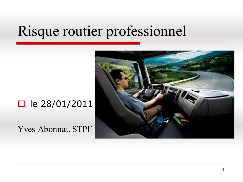 1 Risque routier professionnel le 28/01/2011 Yves Abonnat, STPF