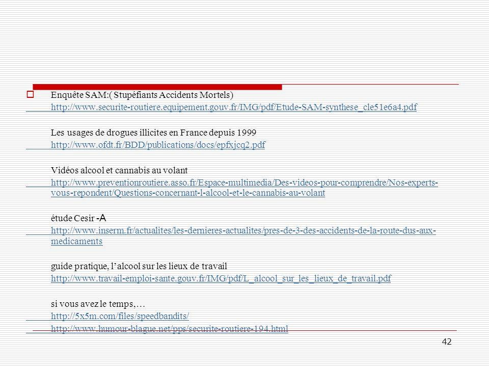 42 Enquête SAM:( Stupéfiants Accidents Mortels) http://www.securite-routiere.equipement.gouv.fr/IMG/pdf/Etude-SAM-synthese_cle51e6a4.pdf Les usages de