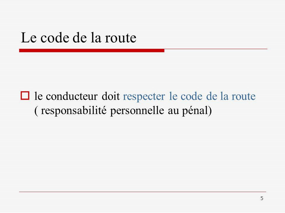 5 Le code de la route le conducteur doit respecter le code de la route ( responsabilité personnelle au pénal)