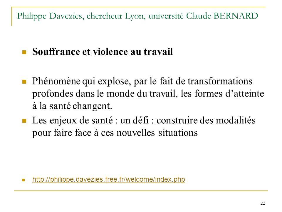 22 Philippe Davezies, chercheur Lyon, université Claude BERNARD Souffrance et violence au travail Phénomène qui explose, par le fait de transformation