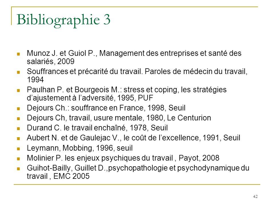 42 Bibliographie 3 Munoz J. et Guiol P., Management des entreprises et santé des salariés, 2009 Souffrances et précarité du travail. Paroles de médeci
