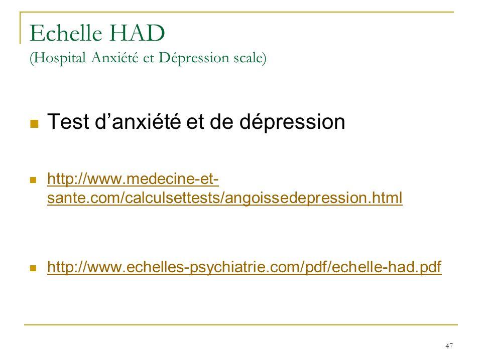 47 Echelle HAD (Hospital Anxiété et Dépression scale) Test danxiété et de dépression http://www.medecine-et- sante.com/calculsettests/angoissedepressi