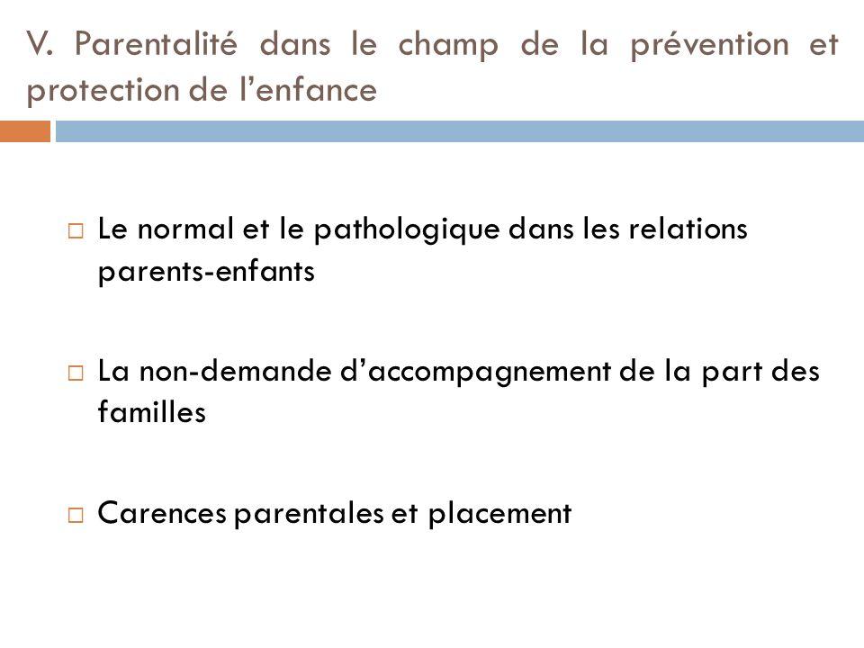 V. Parentalité dans le champ de la prévention et protection de lenfance Le normal et le pathologique dans les relations parents-enfants La non-demande