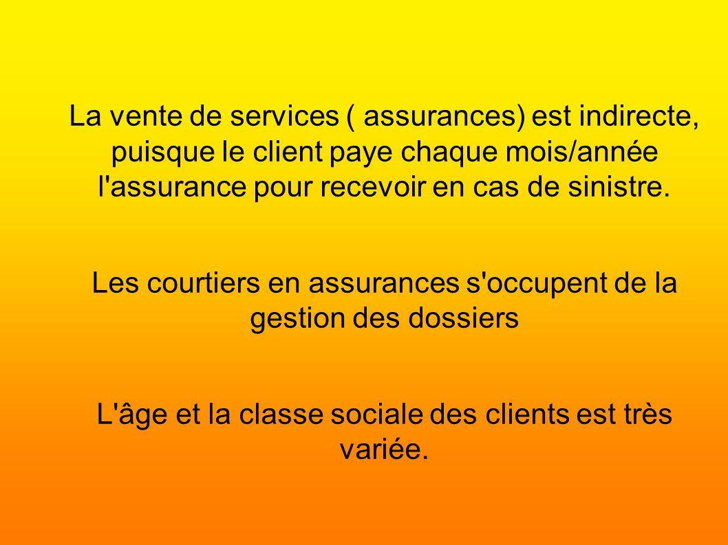 La vente de services ( assurances) est indirecte, puisque le client paye chaque mois/année l'assurance pour recevoir en cas de sinistre. Les courtiers