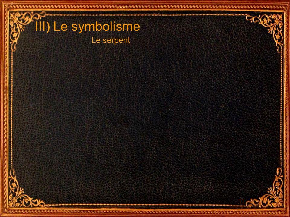 11 III) Le symbolisme Le serpent
