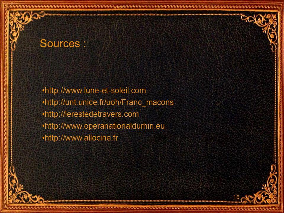 15 Sources : http://www.lune-et-soleil.com http://unt.unice.fr/uoh/Franc_macons http://lerestedetravers.com http://www.operanationaldurhin.eu http://w