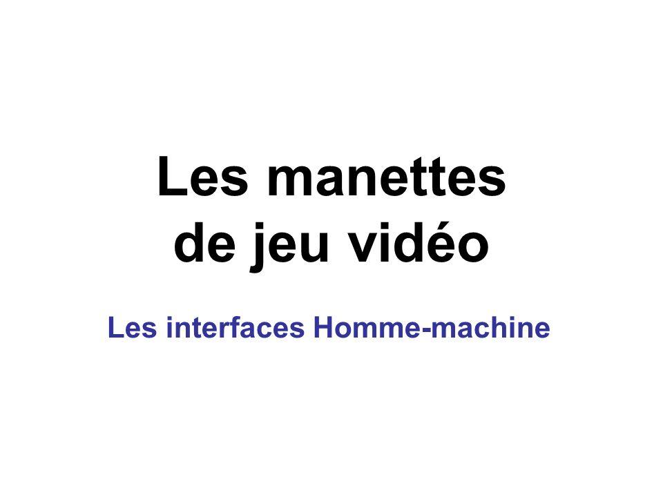 Les manettes de jeu vidéo Les interfaces Homme-machine