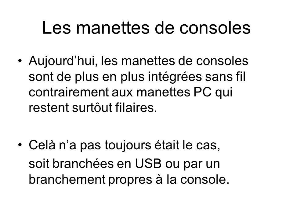 Les manettes de consoles Aujourdhui, les manettes de consoles sont de plus en plus intégrées sans fil contrairement aux manettes PC qui restent surtôu