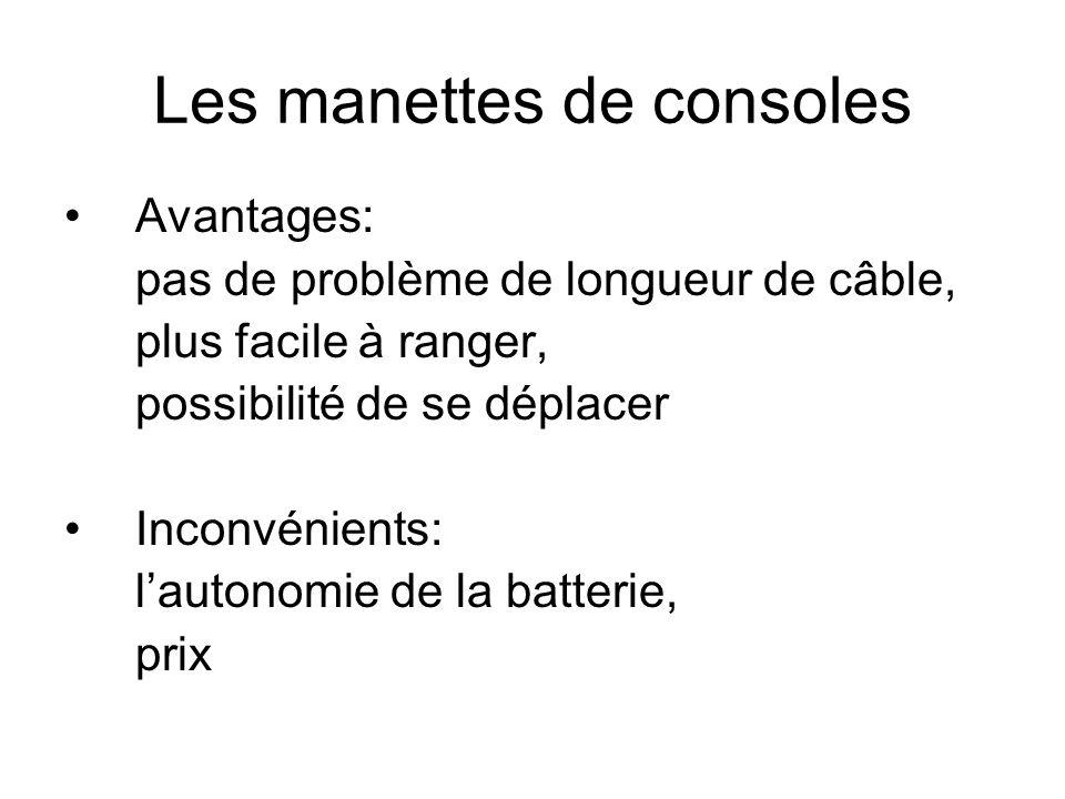 Les manettes de consoles Avantages: pas de problème de longueur de câble, plus facile à ranger, possibilité de se déplacer Inconvénients: lautonomie d