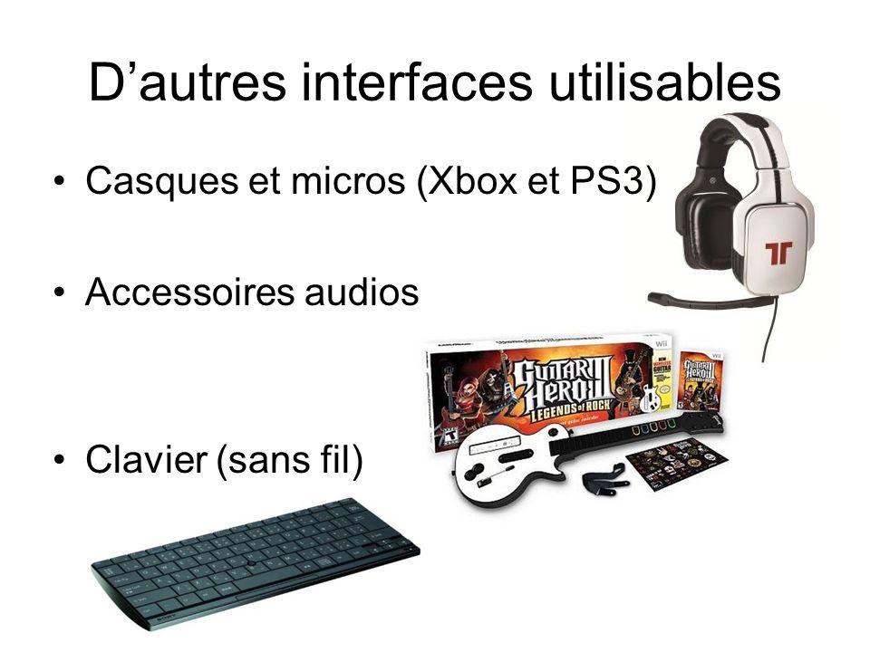 Dautres interfaces utilisables Casques et micros (Xbox et PS3) Accessoires audios Clavier (sans fil)